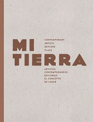 MI TIERRA: CONTEMPORARY ARTISTS EXPLORE PLACE
