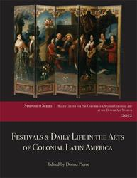 FESTIVALS & DAILY LIFE IN THE ARTS OF COLONIAL LATIN AMERICA