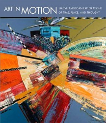 ART IN MOTION NATIVE AMERICAN EXPLORATIONS OF TIME, PLACE...