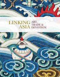 LINKING ASIA: ART, TRADE, AND DEVOTION