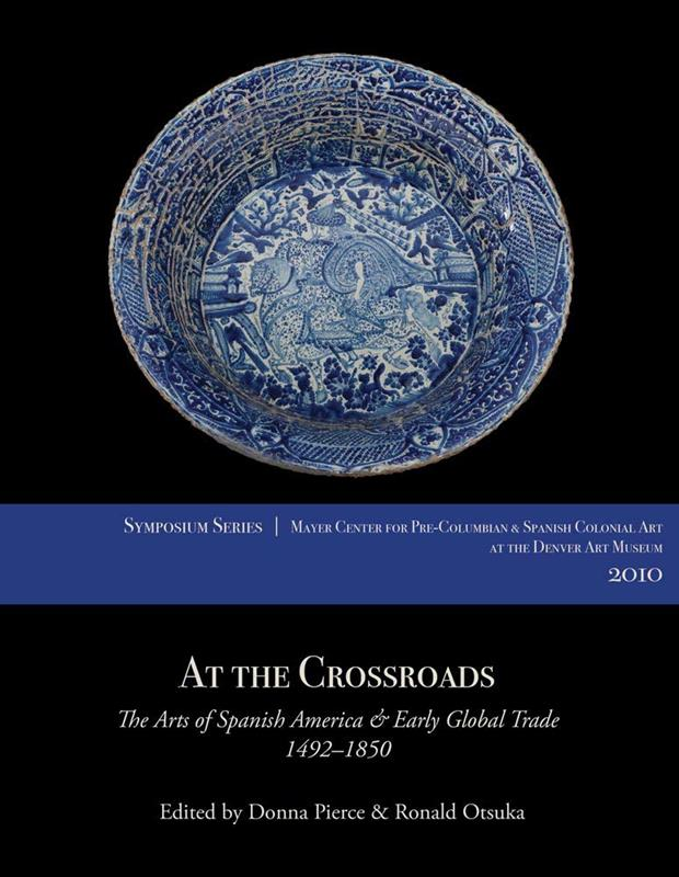 AT THE CROSSROADS:THE ARTS OF SPANISH AMERICA & EARLY GLOBAL