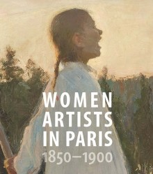 WOMEN ARTISTS IN PARIS, 1850-1900 (HARDCOVER)