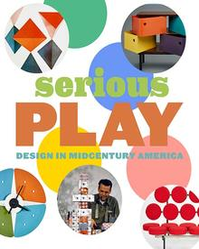 SERIOUS PLAY DESIGN IN MIDCENTURY AMERICA